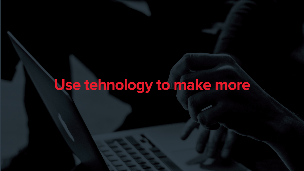 use technology to make more